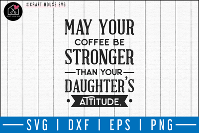 May your coffee be stronger than your daughters attitude SVG | M50F | Dad SVG cut file Craft House SVG - SVG files for Cricut and Silhouette