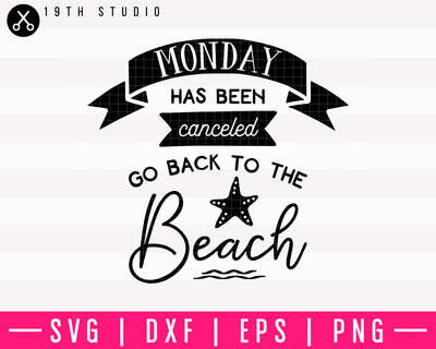 Monday Has Been Canceled Go Back To The Beach SVG | M10F12 Craft House SVG - SVG files for Cricut and Silhouette