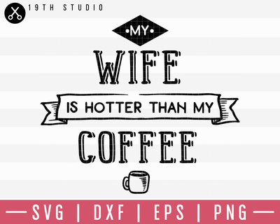 My Wife Is Hotter Than My Coffee SVG | M19F32 Craft House SVG - SVG files for Cricut and Silhouette