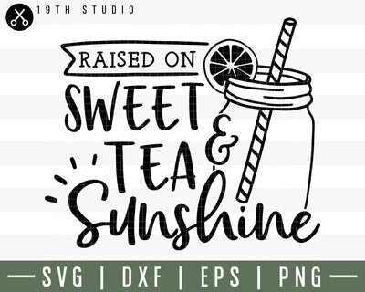 Raised on sweet tea and sunshine SVG | M30F12 Craft House SVG - SVG files for Cricut and Silhouette