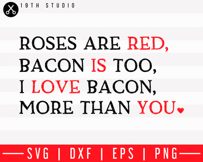 Roses are red bacon is too I love bacon more than you SVG | M43F35 Craft House SVG - SVG files for Cricut and Silhouette