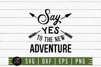 Say Yes To The New Adventure SVG | M3F17 Craft House SVG - SVG files for Cricut and Silhouette