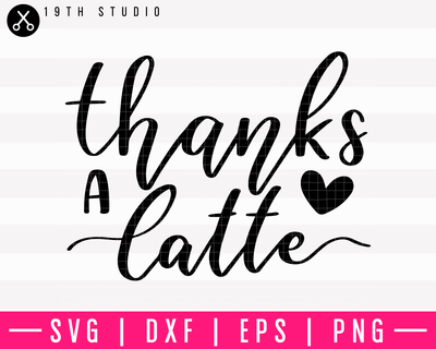 Thanks A Latte V2 SVG | M10F16 Craft House SVG - SVG files for Cricut and Silhouette