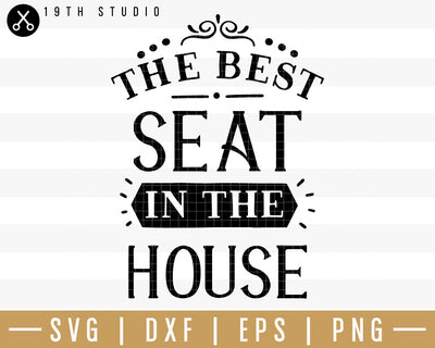 The best seat in the house SVG | M32F15 Craft House SVG - SVG files for Cricut and Silhouette