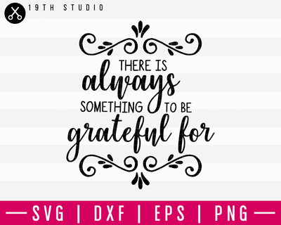 There Is Always Something To Be Grateful For SVG | M16F9 Craft House SVG - SVG files for Cricut and Silhouette