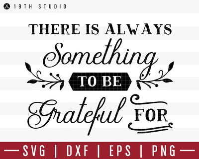 Theres always something to be grateful for SVG | M39F15 Craft House SVG - SVG files for Cricut and Silhouette