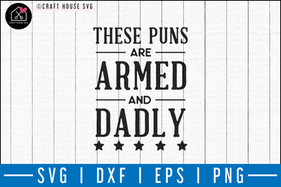 These puns are armed and dadly SVG | M50F | Dad SVG cut file Craft House SVG - SVG files for Cricut and Silhouette