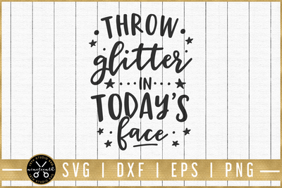 Throw glitter in today's face SVG | M51F | Motivational SVG cut file Craft House SVG - SVG files for Cricut and Silhouette