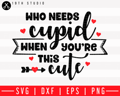 Who needs cupid when you're this cute SVG | M43F45 Craft House SVG - SVG files for Cricut and Silhouette