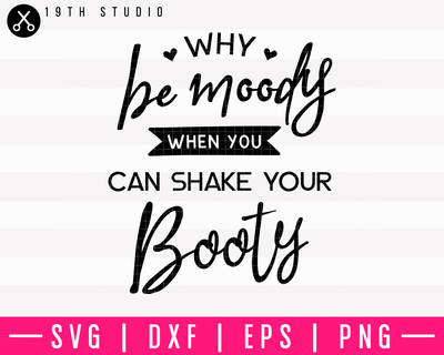 Why Be Moody Shake Your Booty SVG | M10F19 Craft House SVG - SVG files for Cricut and Silhouette