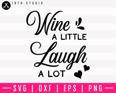 Wine A Little Laugh A Lot SVG | M10F20 Craft House SVG - SVG files for Cricut and Silhouette
