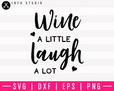 Wine A Little Laugh A Lot v2 SVG | M10F21 Craft House SVG - SVG files for Cricut and Silhouette