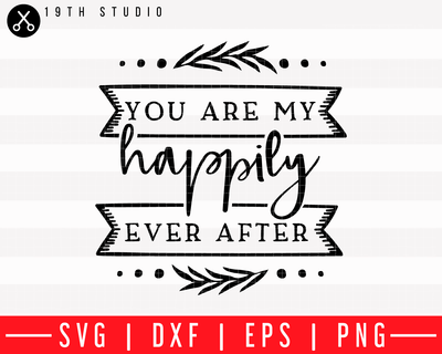 You are my happily ever after SVG | M43F49 Craft House SVG - SVG files for Cricut and Silhouette