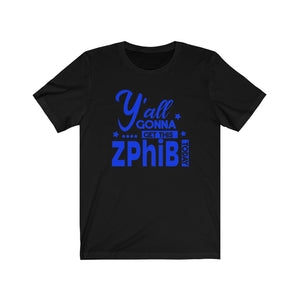 Y'all Gonna Get This ZPhiB Today  Unisex Jersey Short Sleeve Tee