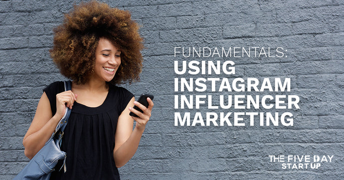 Fundamentals: Using Instagram Influencer Marketing