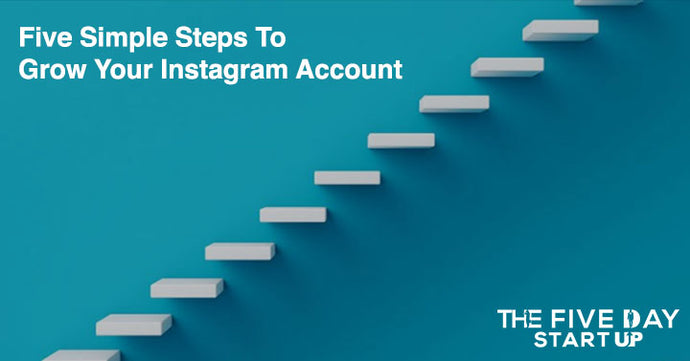 Five Simple Steps To Grow Your Instagram Account