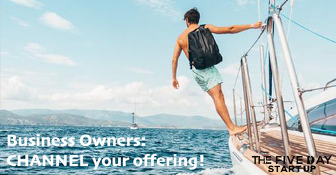 Business Owners: CHANNEL your offering!