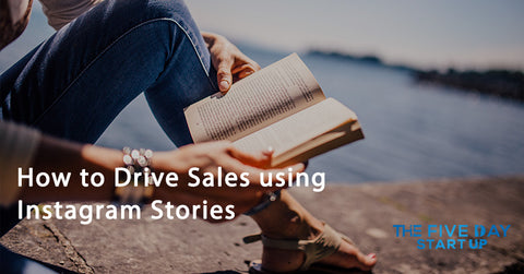 How to drive sales using Instagram stories The Five Day Startup