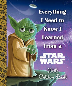 Image of Everything I Need to Know I Learned From a Star Wars Little Golden Book cover
