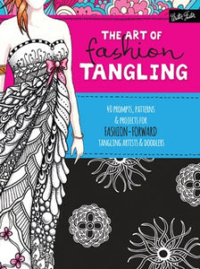 Art of Fashion Tangling: 40 Prompts, Patterns & Projects for Fashion-Forward Tangling Artists & Doodlers