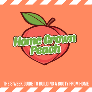 8 Week Home Grown Peach HOME Booty Program