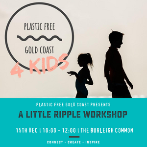 A Little Ripple Workshop || Plastic Free Gold Coast