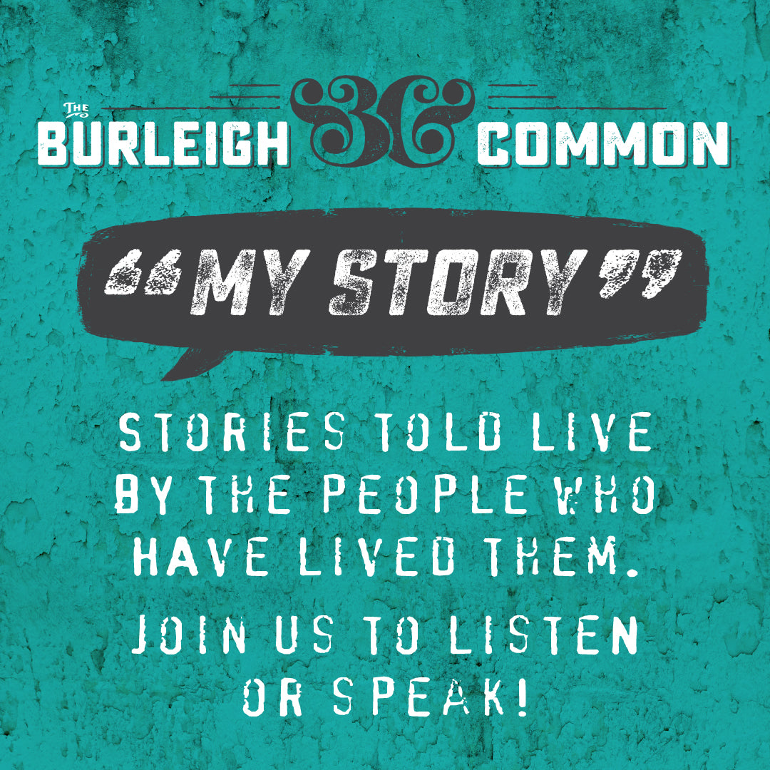 My Story || The Burleigh Common