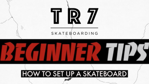 TR7 BLOG - Beginner Tips - How To Set Up A Skateboard With Harry While
