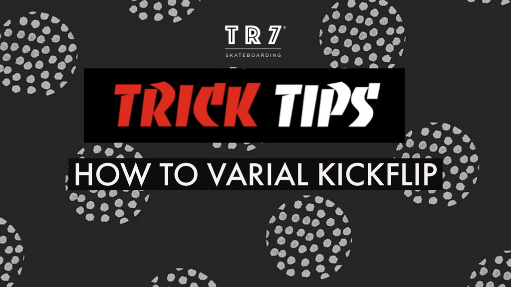 How To Varial Kickflip For Beginners With Harry While - TR7 Skate Trick Tips