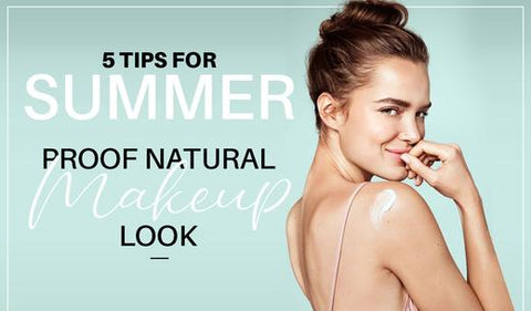 5 Tips For A Summer Proof Natural Makeup Look