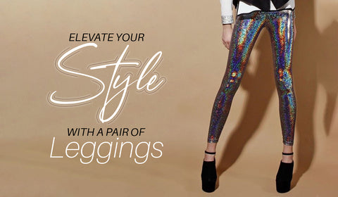 ELEVATE YOUR STYLE WITH A PAIR OF LEGGINGS