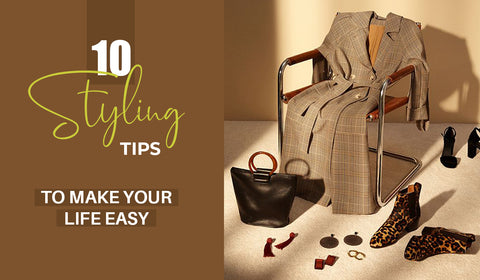 10 Styling Tips To Make Your Life Easy