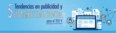 5 tendencias en publicidad y marketing dental para 2019.