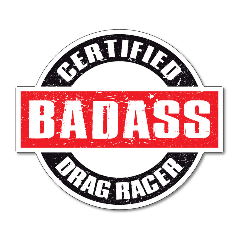 Certified Badass Drag Racer Decal