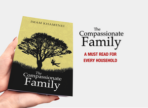 The Compassionate Family by Imam Khamenei