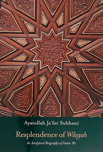 Resplendence of Wilayah: An Analytical Biography of Imam 'Ali