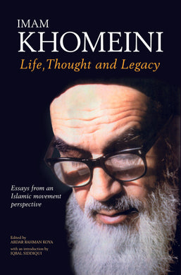 Imam Khomeini: Life, Thought and Legacy
