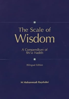 The Scale of Wisdom: A Compendium of Shi'a Hadith (Arabic & English)