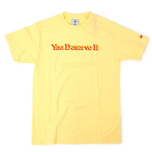 You Deserve It T-Shirt (Banana)