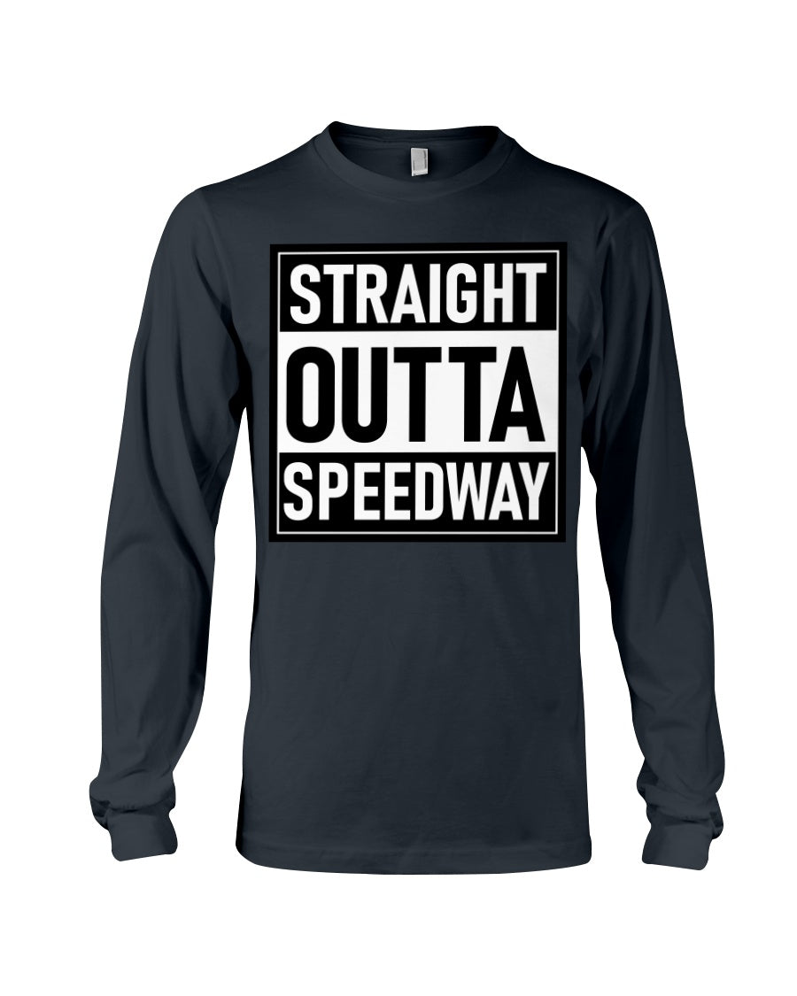 Straight Outta Speedway Long Sleeve T-Shirt