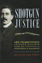 Shotgun Justice: One Prosecutor's Crusade Against Crime and Corruption in Alexandria & Arlington