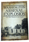 Washington Arsenal Explosion: Civil War Disaster in the Capital