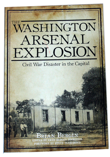 The Washington Arsenal Explosion: Civil War Disaster in the Capital
