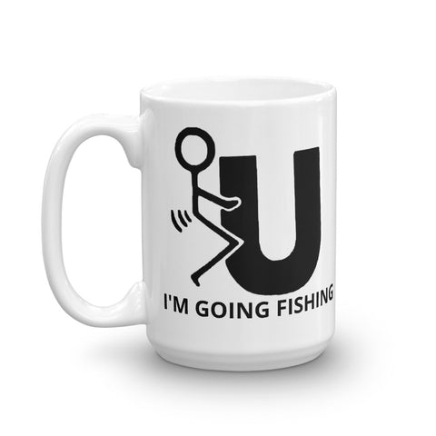 F U I'm Going Fishing Mug