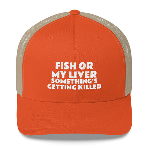 Fish or My Liver Trucker Hat