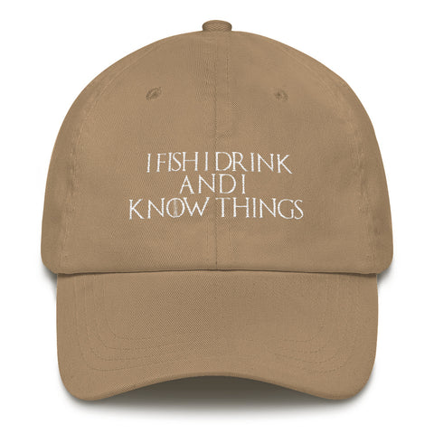 I Fish I Drink And I Know Things Classic Dad Cap