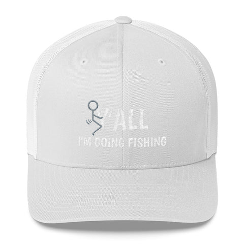 F Y'all I Am Going Fishing Trucker Hat