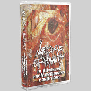 Last Days of Humanity - In Advanced Haemorrhaging Conditions (Cassette)