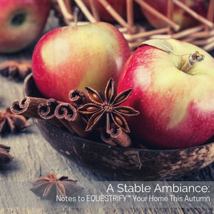CREATE A STABLE AMBIANCE: NOTES TO EQUESTRIFY™ Your Home this Autumn