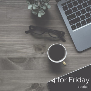 4 For Friday: Favorite Posts and Links
